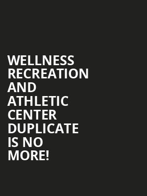 Wellness Recreation and Athletic Center DUPLICATE is no more